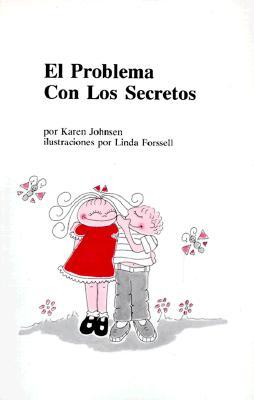 El Problema Con Los Secretos By Johnsen, Karen/ Forssell, Linda (ILT)/ Jones, Cynthia (TRN)
